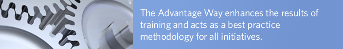 The Advantage Way enhances the results of training and acts as a best practice methodology for all initiatives It's a two-fer!