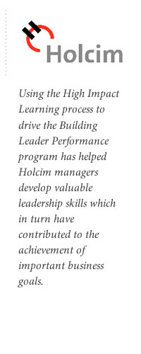 Using the High Impact Learning process to drive the Building Leader Performance program has helped Holcim managers develop valuable leadership skills which in turn have contributed to the achievement of important business goals.