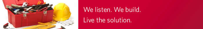 We listen. We build. Live the solution.