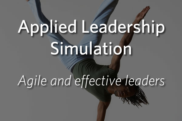 Applied Leadership Simulation - Create Agile and Effective Leaders