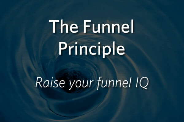 The Funnel Principle - Raise your funnel IQ