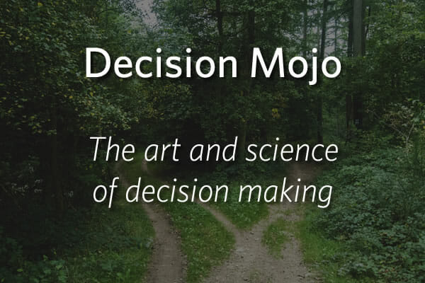 Decision Mojo - The art and science of decision making