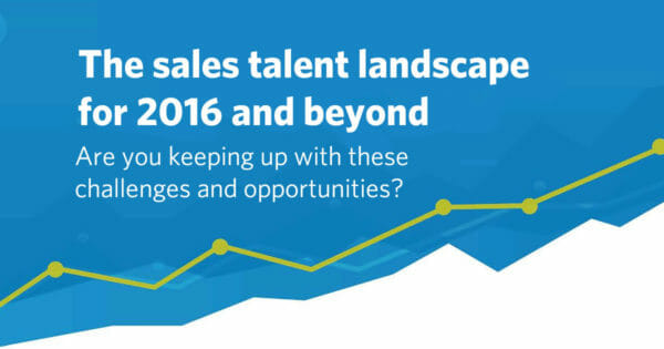 The sales talent landscape for 2016 and beyond - are you keeping up?