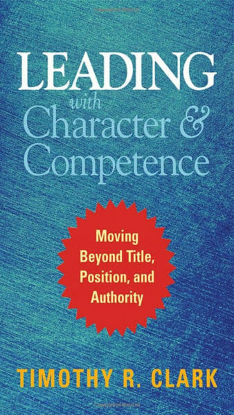 Book cover for Leading with Character and Competence: Moving Beyond Title, Position, and Authority by Tim Clrk