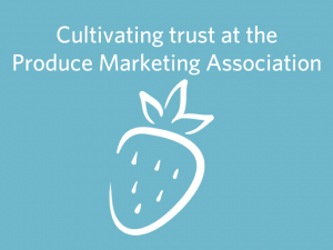 Cultivating trust at the Produce Marketing Association