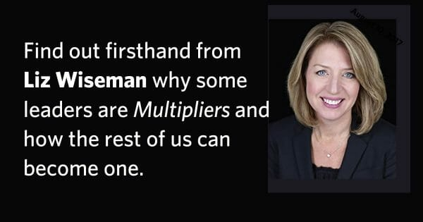 Liz Wiseman webinar: Find out firsthand from Liz Wiseman why some leaders are Multipliers and how the rest of us can become one.