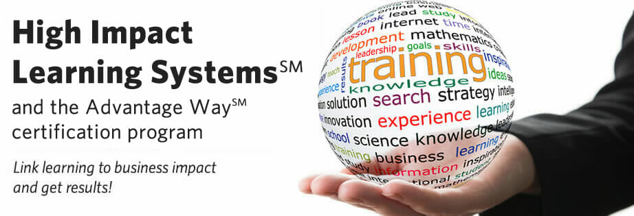High Impact Learning Systems (sm) and the Advantage Way certification program
