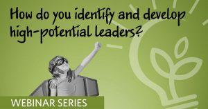 Free webinar series on developing high potential leaders