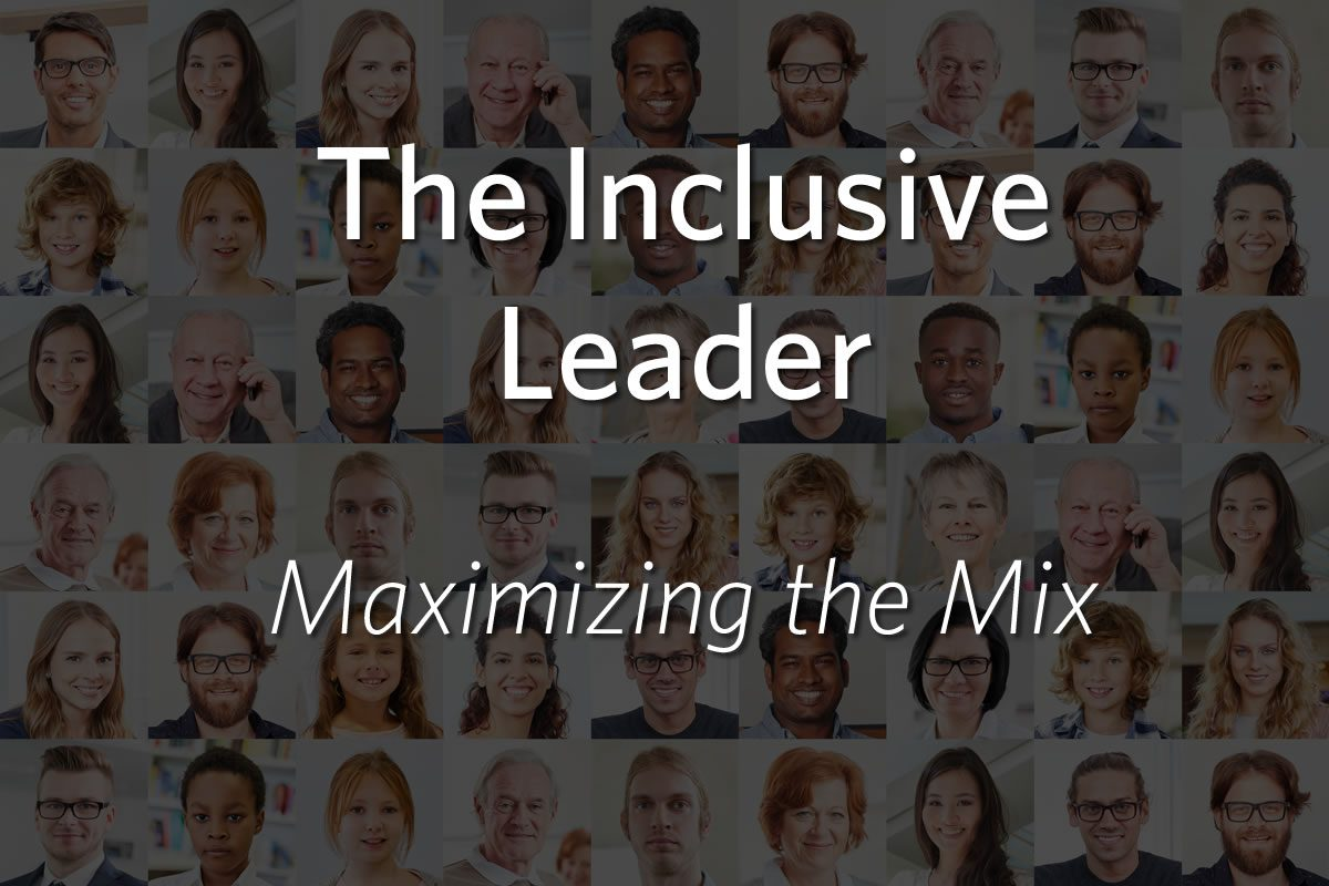 The Inclusive Leader: How and Why to Maximize the Mix
