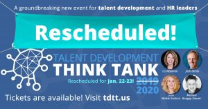 Rescheduled! The Talent Development Think Tank will be held Jan. 22-23.