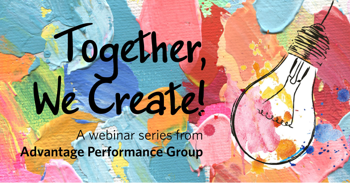 Together, We Create! A webinar series from Advantage Performance Group (colorful paint daubs and swinging lightbulb)