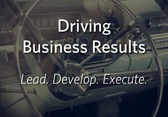 Driving Business Results - Lead, Develop, Execute