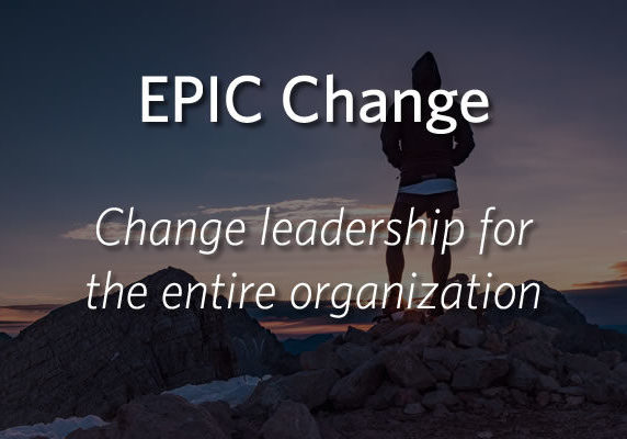 EPIC Change - Change leadership for the entire organization